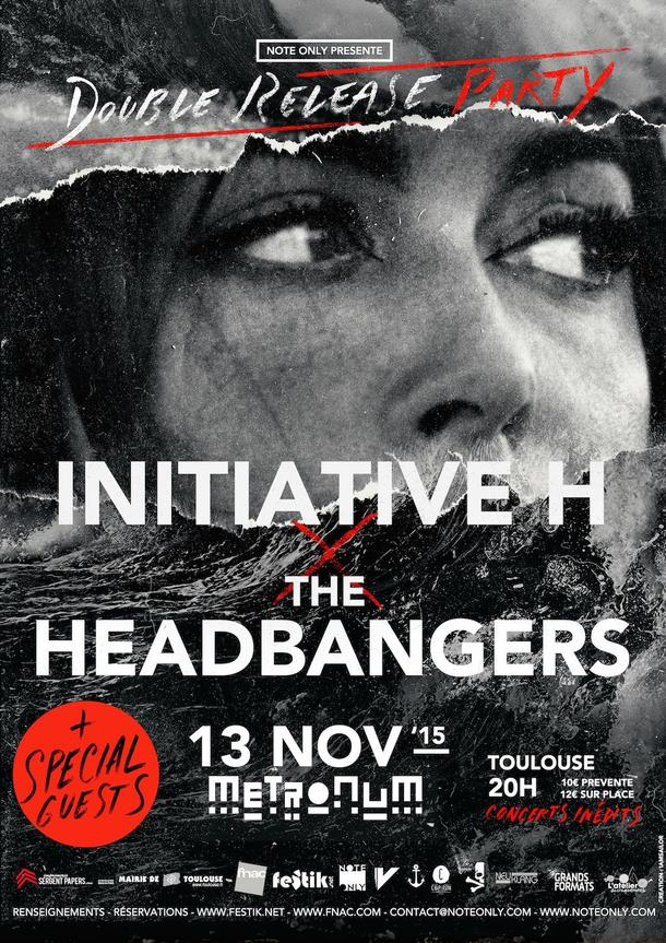 Initiative H  -- x -- The Headbangers --- Double Release Party @ Le Metronum, Toulouse